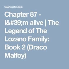 Chapter 87 - I'm alive | The Legend of The Lozano Family: Book 2 (Draco Malfoy)