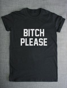 Hey, I found this really awesome Etsy listing at https://www.etsy.com/listing/198741874/bitch-please-funny-rude-hipster-t-shirt