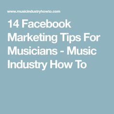 14 Facebook Marketing Tips For Musicians - Music Industry How To