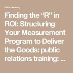 """Finding the """"R"""" in ROI: Structuring Your Measurement Program to Deliver the Goods: public relations training: PRSA"""