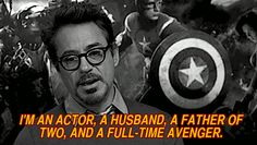 """""""I'm an actor, a husband, a father of two, and a full-time Avenger.""""  —Robert Downey Jr."""