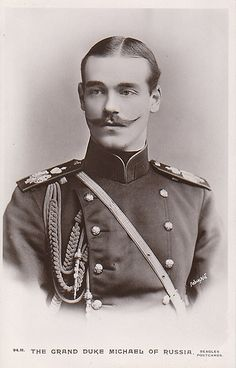 Grand Duke Michael Alexandrovich... really Misha? That mustache is too much!