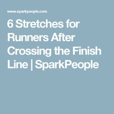 6 Stretches for Runners After Crossing the Finish Line | SparkPeople