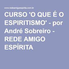 CURSO 'O QUE É O ESPIRITISMO' - por André Sobreiro - REDE AMIGO ESPÍRITA