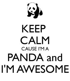 Keep Calm | Cause I'm A Panda And I'm Awesome
