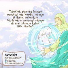 """""""Tidaklah seorang hamba menutupi aib hamba lainnya di dunia, melainkan Allah SWT akan menutupi aibnya di hari kiamat kelak."""" -HR. Muslim [www.moshaict.com]"""