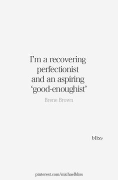 "I'm a recovering perfectionist and an aspiring 'good-enoughist'. — Brene Brown Je suis une perfectionniste en convalescence et une ""juste asseziste"" en herbe. Motivacional Quotes, Quotable Quotes, Words Quotes, Great Quotes, Wise Words, Quotes To Live By, Inspirational Quotes, Sayings, Change Quotes"