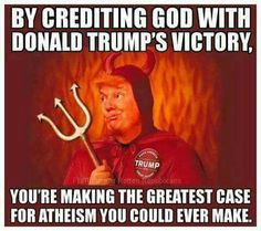 So you thank God for Trump, huh? Well, at least you're making a great case for atheism. Anti Religion, A Team, Just In Case, Donald Trump, At Least, Wisdom, Faith, This Or That Questions, Thoughts