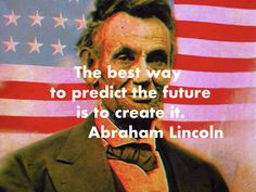 The best way to predict the future is to create it. Abraham Lincoln, Presidents, Good Things, Future, Create, Words, Inspiration, Biblical Inspiration, Future Tense
