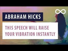 Abraham Hicks - This Speech Will Raise Your Vibration Instantly!