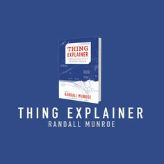 'Thing Explainer: Complicated Stuff in Simple Words' by Randall Monroe