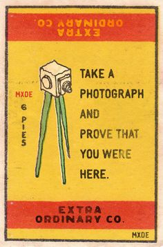 """modernizor: """" Vintage advice: TAKE A PHOTOGRAPH AND PROVE THAT YOU WERE HERE """""""