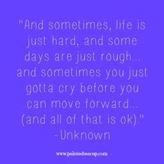 """15 Quotes for When You Are Feeling Stressed Out. """"And sometimes life is just hard and some days are just rough. and sometimes you just gotta cry before you can move forward. Life Is Hard Quotes, Find Quotes, Truth Quotes, Mom Quotes, Qoutes, Heartbreak Quotes, Godly Quotes, Mother Quotes, Leadership Quotes"""