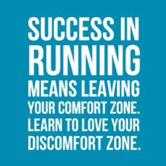 Success in running often means leaving your comfort zone. Learn to love your discomfort zone!