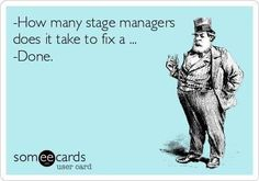 Shout out for Stage Managers everywhere #humor