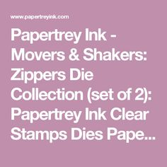 Papertrey Ink - Movers & Shakers: Zippers Die Collection (set of 2): Papertrey Ink Clear Stamps Dies Paper Ink Kits Ribbon