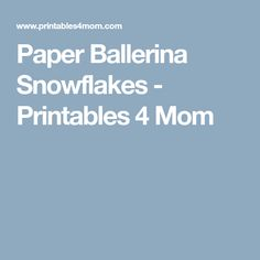 Paper Ballerina Snowflakes - Printables 4 Mom