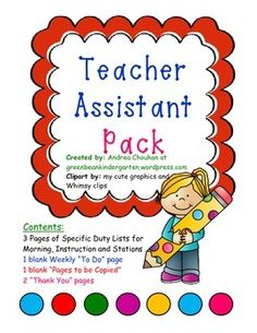 "Lucky You! You will have a teacher assistant! How do you instruct her, especially if you are new to teaching -or- if you are new to having a teacher assistant? This guide will prove very helpful for you and your assistant. It is concise and to the point and lists what your expectations should be and what her basic responsibilities should be in the classroom.I have also included  a ""To Do"" fill in sheet that can be copied week after week and a sheet to list what copies you need to have made…"
