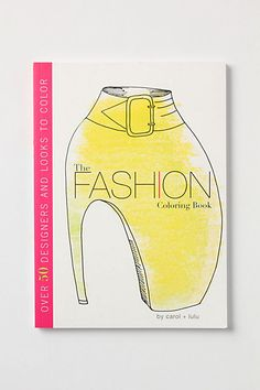 The Fashion Coloring Book has illustrations based on designs by Chanel, Miu Miu, Marc Jacobs, McQueen and more. Perfect for long hours on the plane, lounging by the pool and at the beach.