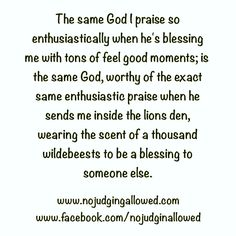 Yup, I'm in the lions den but God I praise you for choosing me to do for someone what someone else did for me..........