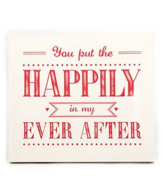 Love this White & Red 'You Put The Happily In My Ever After' Wall Sign on #zulily! #zulilyfinds
