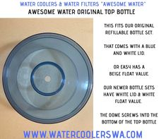 AWESOME WATER ORIGINAL TOP BOTTLE This fits our older refillable bottle set, that comes with a blue and white lid. The dome screws into the bottom of the top bottle OR EASY HAS A BEIGE FLOAT VALUE. OUR NEWER BOTTLE SETS HAVE WHITE LID & WHITE FLOAT VALUE. Double Swing, Water Coolers, Water Filter, Blue And White, Beige, The Originals, Bottle, Awesome, Easy