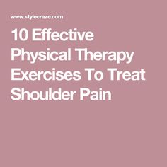 10 Effective Physical Therapy Exercises To Treat Shoulder Pain