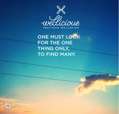 """One must look for the one thing only, to find many."""