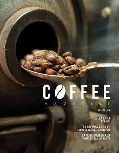 Coffee Magazine Edición 1  Descubre la leyeda de Kaldi, Entrevista con el campeón nacional de barista, Café de Guatemala.