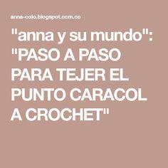 """""""anna y su mundo"""": """"PASO A PASO PARA TEJER EL PUNTO CARACOL A CROCHET"""""""