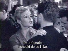 """Brigitte Bardot movie quote """"I'm a female. I should do as I like."""""""