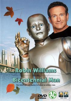 Bicentennial Man (1999). A brilliant movie and very touching indeed!