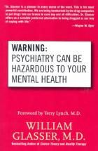 Warning Psychiatry Can be Hazardous to Psychiatry Can be Hazardous to Your Mental Health By (author) William Md Glasser -Free worldwide shipping of 6 million discounted books by Singapore Online Bookstore http://sgbookstore.dyndns.org
