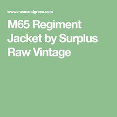 M65 Regiment Jacket by Surplus Raw Vintage