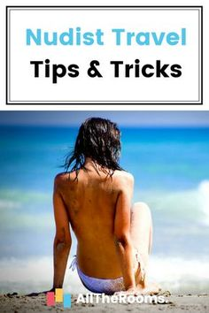 Your Introduction to Nudist & Clothing Optional Travel - AllTheRooms - The Vacation Rental Experts Romantic Vacations, Best Vacations, Travel Advice, Travel Tips, Hidden Beach, Nude Beach, Beaches In The World, Travel Information, That Way