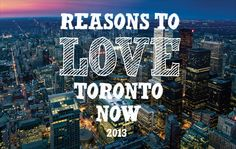 30 Reasons to Love Toronto 2013... and then some. http://www.torontolife.com/informer/features/2013/06/03/reasons-to-love-toronto-2013/