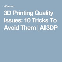 3D Printing Quality Issues: 10 Tricks To Avoid Them | All3DP