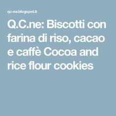Q.C.ne: Biscotti con farina di riso, cacao e caffè Cocoa and rice flour cookies