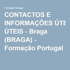 CONTACTOS E INFORMAÇÕES ÚTEIS - Braga (BRAGA) - Formação Portugal