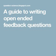 A guide to writing open ended feedback questions