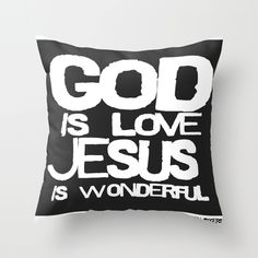 """God is Love Jesus is Wonderful  by Adrian Rogers Collection    THROW PILLOW / COVER (16"""" X 16"""")  $20.00"""
