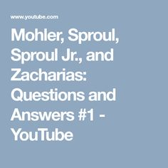 Mohler, Sproul, Sproul Jr., and Zacharias: Questions and Answers #1 - YouTube
