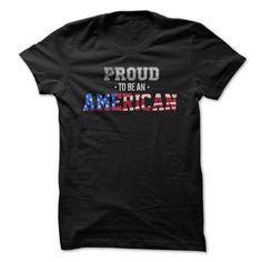 Proud to be an American - #bridesmaid gift #thank you gift. LOWEST PRICE => https://www.sunfrog.com/LifeStyle/Proud-to-be-an-American-56308624-Guys.html?68278