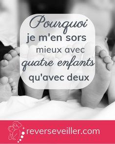 Rêver S'éveiller ~ Pourquoi je m'en sors mieux avec quatre enfants qu'avec deux Mom And Baby, Maternity, Organization, Engagement, Bullet Journal, Tips And Tricks, Tired Mom, Love, Mom Advice