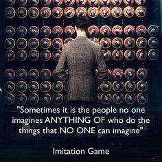 """""""Sometimes it is the people who no one imagines anything of who do the things that no one can imagine."""" - The Imitation Game Game Quotes, Movie Quotes, Words Quotes, The Imitation Game, Sweet Quotes, Sweet Sayings, Alan Turing, Movie Blog, Moving Pictures"""