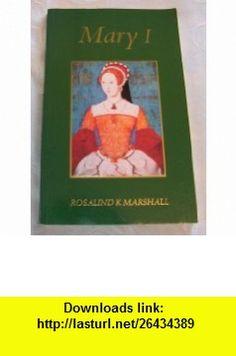 Mary I (9780112905097) Rosalind Kay Marshall , ISBN-10: 0112905099  , ISBN-13: 978-0112905097 ,  , tutorials , pdf , ebook , torrent , downloads , rapidshare , filesonic , hotfile , megaupload , fileserve