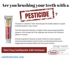 """Colgate Total refuses to remove pesticide """"triclosan"""" which I recommend you avoid as it's been linked to hormone disruption, antibiotic resistance, and more: http://askthedentist.com/is-triclosan-toothpaste-safe/"""
