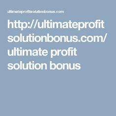 http://ultimateprofitsolutionbonus.com/  ultimate profit solution bonus