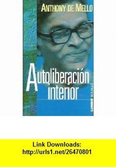 Autoliberacion Interior (Spanish Edition) (9789507248931) Anthony de Mello , ISBN-10: 9507248935  , ISBN-13: 978-9507248931 ,  , tutorials , pdf , ebook , torrent , downloads , rapidshare , filesonic , hotfile , megaupload , fileserve