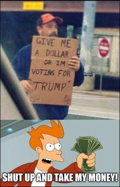 Donald Trump Fry (Futurama) Shut up and take my money! http://ibeebz.com